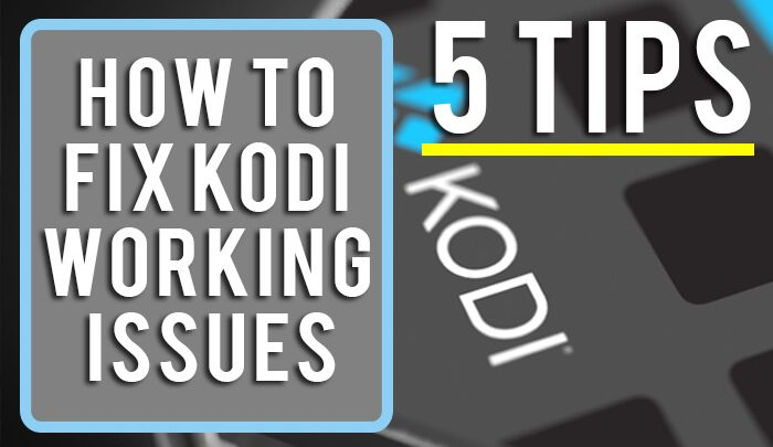 How To Fix Kodi Working Issues
