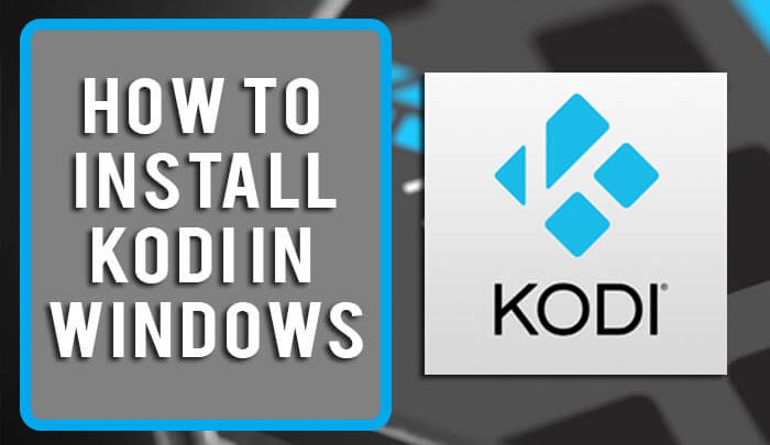 How To Install Kodi In Windows