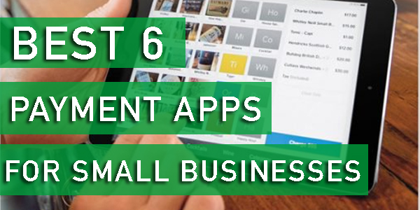 Best 6 Payment Apps for Small Businesses
