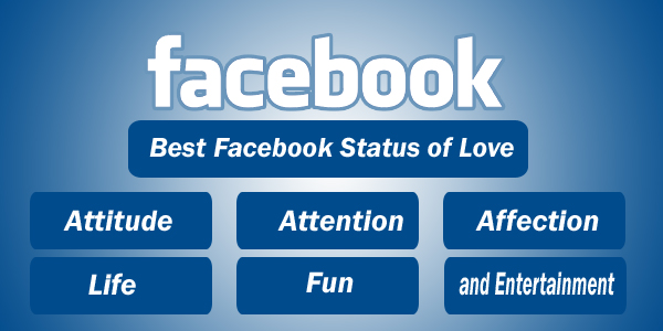 Best Facebook Status of Love, Attitude, Attention, Affection, Life, Fun, and Entertainment