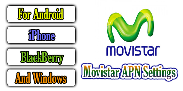 Movistar APN Settings - For Android, iPhone, BlackBerry, And