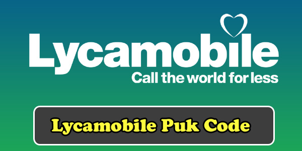 Lycamobile PUK Code How To Retrieve Complete Guide