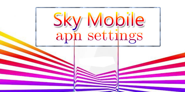 Sky Mobile APN Settings - For Android, iPhone, BlackBerry