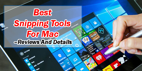 Best Snipping Tools For Mac –Reviews And Details