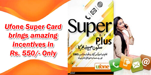 Ufone Super Card brings amazing incentives in Rs. 550 Only