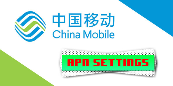 China Mobile APN Settings - For Android, Windows, And iPhone