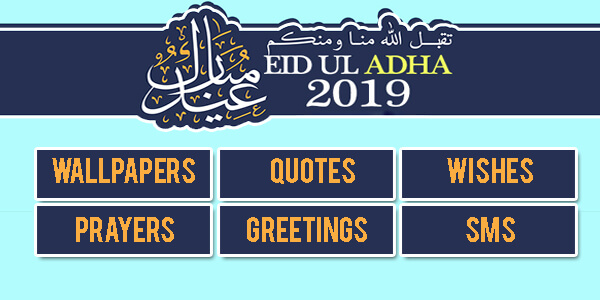 Eid Ul Adha 2019 – Quotes, Wishes, Prayers, SMS, Greetings, Poems, And Wallpapers