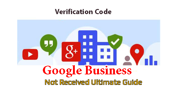 Google Business Verification Code Not Received Ultimate Guide