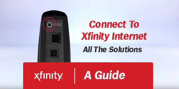 A Guide To Connect To Xfinity Internet – All The Solutions