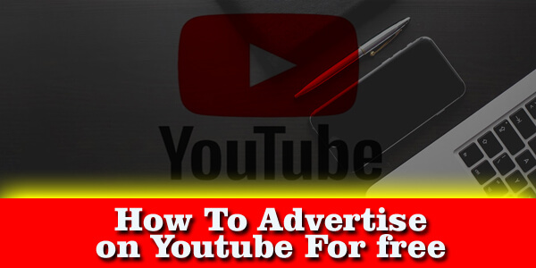 How To Advertise on Youtube For free
