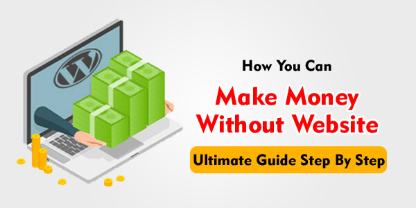 How You Can Make Money Without Website Ultimate Guide Step By Step