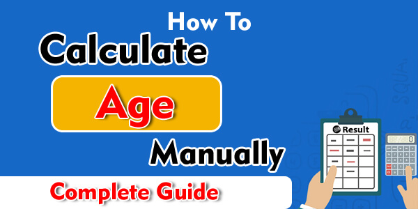 How to Calculate Age Manually Complete Guide