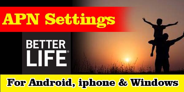 Better Life APN Settings - For Android, iPhone, Blackberry,  Windows, & Nokia
