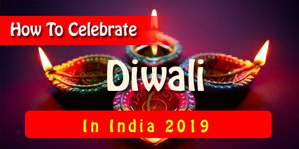 How To Celebrate Diwali In India 2019