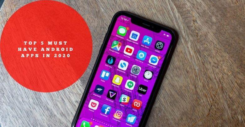 Top 5 Best Android Apps You Must Have In 2020 [Updated]